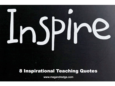 Inspirational Teaching Quotes Awesome 8 Inspiring Quotes About Teaching  Megan Dredge