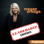 The Megan Dredge Podcast: Leadership Edition