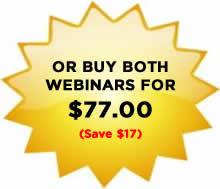 Or Buy Both Webinars for $77.00